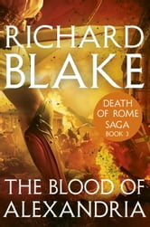 The Blood of Alexandria (Death of Rome Saga Book Three) ebook by Richard Blake