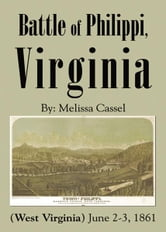 Battle of Philippi, Virginia (West Virginia): June 2-3, 1861 ebook by Melissa Cassel