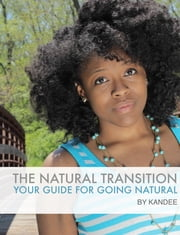 The Natural Transition: Your Guide for Going Natural ebook by Kandee