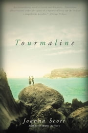 Tourmaline - A Novel ebook by Joanna Scott