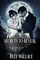 Secrets to Reveal ebook by Tilly Wallace