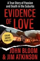 Evidence of Love - A True Story of Passion and Death in the Suburbs 電子書 by John Bloom, Jim Atkinson