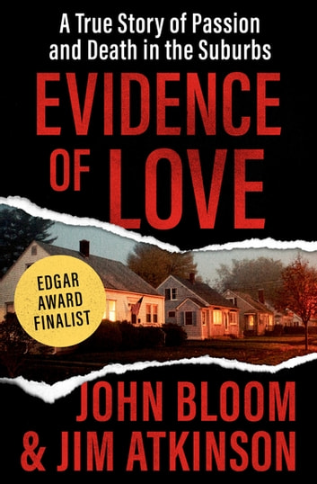 Evidence of Love - A True Story of Passion and Death in the Suburbs ebook by John Bloom,Jim Atkinson