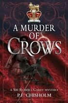 A Murder of Crows ebook by P F Chisholm