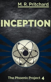 Inception - The Phoenix Project, #4 ebook by M. R. Pritchard