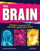 The Brain - Journey Through the Universe Inside Your Head ebook by Carla Mooney, Tom Casteel
