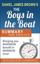 A Summary and Analysis of The Boys in the Boat by Daniel James Brown ebook by SpeedReader Summaries