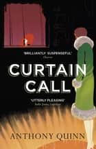 Curtain Call ebook by Anthony Quinn