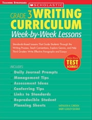 Writing Curriculum: Week-By-Week Lessons: Grade 3: Standards-Based Lessons That Guide Students Through the Writing Process, Teach Conventions, Explore ebook by Carden, Kathleen A.