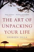 The Art of Unpacking Your Life ebook by Shireen Jilla