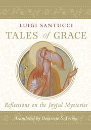 Tales of Grace - Reflections on the Joyful Mysteries ebook by Luigi Santucci,Demetrio S. Yocum