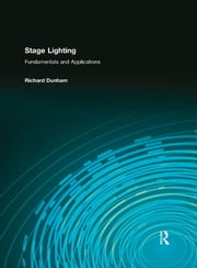 Stage Lighting - Fundamentals and Applications ebook by Richard E. Dunham