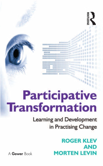 Participative Transformation - Learning and Development in Practising Change ebook by Roger Klev,Morten Levin