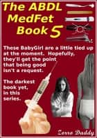 The ABDL MedFet Book 5 ebook by Zorro Daddy