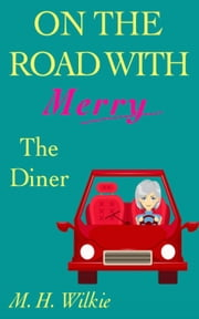 The Diner - On the Road with Merry, #11 ebook by M. H. Wilkie