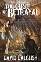 The Cost of Betrayal ebook by David Dalglish