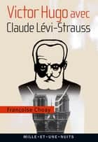 Victor Hugo avec Claude Lévi-Strauss ebook by Françoise Choay