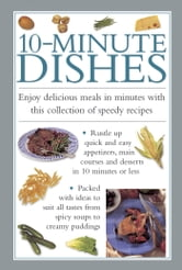 10-Minute Dishes - Enjoy Delicious Meals in Minutes with this Collection of Speedy Recipes ebook by Valerie Ferguson