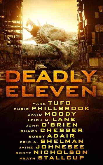 Deadly Eleven ebook by Mark Tufo,David Moody,Lisa Lane,John O'Brien,Shawn Chesser,Bobby Adair,Jaime Johnesee,Heath Stallcup,Scott Nicholson,Eric A. Shelman,Chris Philbrook