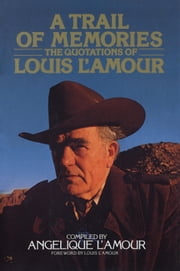 A Trail of Memories - The Quotations Of Louis L'Amour ebook by Angelique L'Amour