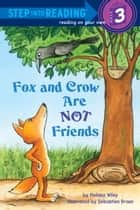 Fox and Crow Are Not Friends ebook by Melissa Wiley,Sebastien Braun