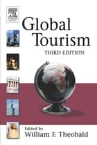 Global Tourism ebook by William F. Theobald