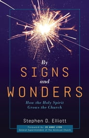 By Signs and Wonders: How the Holy Spirit Gorws the Church ebook by Stephen D. Elliott