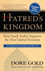 Hatred's Kingdom - How Saudi Arabia Supports the New Global Terrorism ebook by Dore Gold
