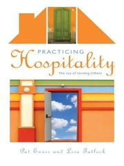 Practicing Hospitality - The Joy of Serving Others ebook by Pat Ennis,Lisa Tatlock,Dorothy Kelley Patterson