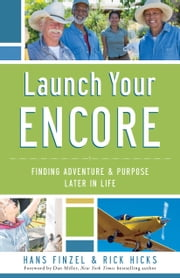Launch Your Encore - Finding Adventure and Purpose Later in Life ebook by Hans Finzel,Rick Hicks,Dan Miller