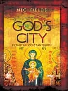 God's City - Byzantine Constantinople ebook by