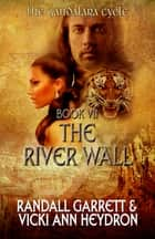The River Wall - The Gandalara Cycle: Book 7 ebook by Randall Garrett, Vicki Ann Heydron