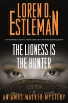The Lioness Is the Hunter - An Amos Walker Mystery ebook by Loren D. Estleman