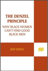 The Denzel Principle - Why Black Women Can't Find Good Black Men ebook by jimi izrael