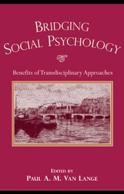Bridging Social Psychology: Benefits of Transdisciplinary Approaches ebook by Lange, Paul A.M. Van