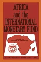 Africa and the International Monetary Fund: Papers Presented at a Symposium Held in Nairobi, Kenya, May 13-15, 1985 ebook by Gerald    Helleiner