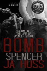 BOMB: A Day in the Life of Spencer Shrike - Rook and Ronin Spinoff ebook by J.A. Huss