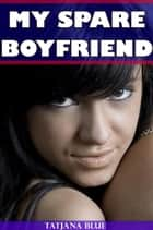 My Spare Boyfriend (MMF Bi Threesome) ebook by Tatjana Blue