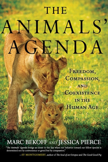 The Animals' Agenda - Freedom, Compassion, and Coexistence in the Human Age ebook by Jessica Pierce,Marc Bekoff, Ph.D.