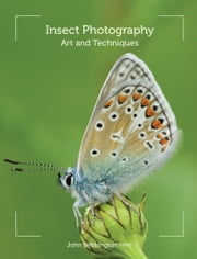 Insect Photography - Art and Techniques ebook by John Bebbington