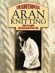 Traditional Aran Knitting ebook by Shelagh Hollingworth