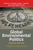Global Environmental Politics ebook by Pamela S. Chasek, David L. Downie, Janet Welsh Brown