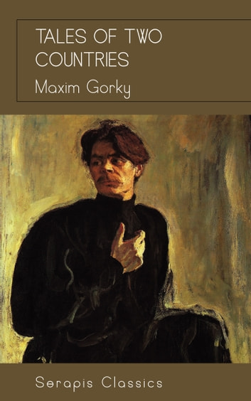 Tales of Two Countries (Serapis Classics) ebook by Maxim Gorky