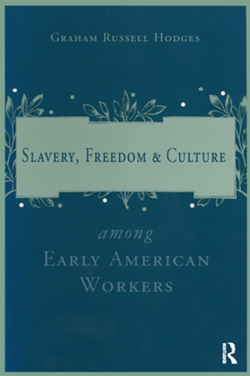 Slavery and Freedom Among Early American Workers ebook by Graham Russell Hodges