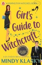 Girl's Guide to Witchcraft (15th Anniversary Edition) ebook by Mindy Klasky