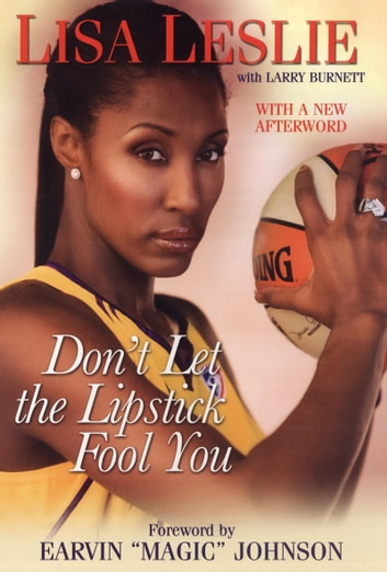 Don't Let The Lipstick Fool You ebook by Lisa Leslie,Larry Burnett