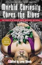 Morbid Curiosity Cures the Blues ebook by Loren Rhoads