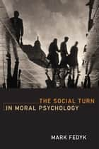 The Social Turn in Moral Psychology ebook by Mark Fedyk