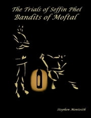 The Trials of Seffin Phel: Bandits of Moftal ebook by Stephen Monteith