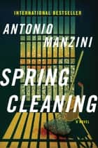 Spring Cleaning - A Novel ebook by Antonio Manzini